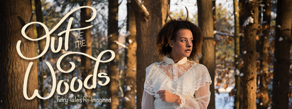 Out of the Woods: Fairy Tales Re-Imagined